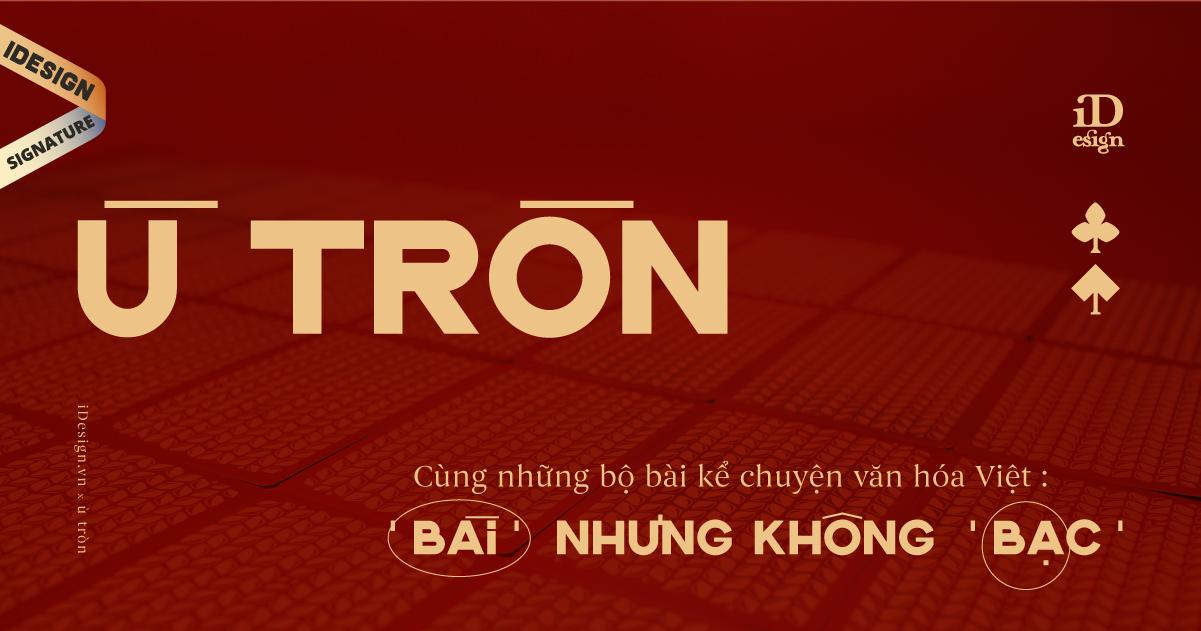 Ù TRÒN cùng những bộ bài kể chuyện văn hóa Việt: 'Bài' nhưng không 'bạc'