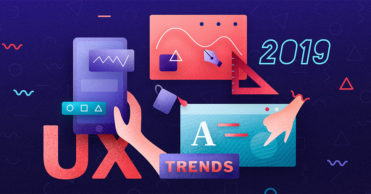 5 xu hướng sẽ ảnh hưởng lớn đến thiết kế UX trong năm 2019