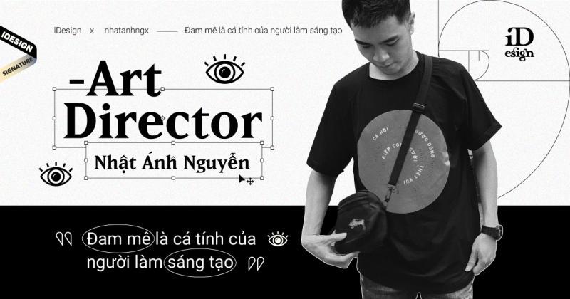 Art Director Nhật Ánh: Đam mê là cá tính của người làm sáng tạo
