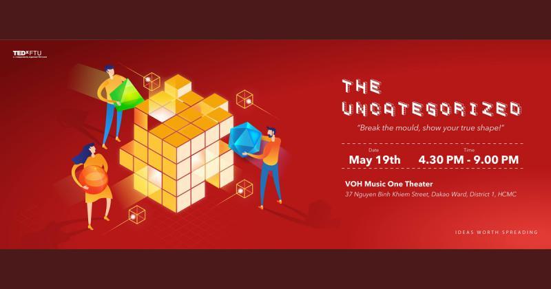 """TEDxFTU lan toả thông điệp ý nghĩa cho thế hệ trẻ qua chủ đề """"THE UNCATEGORIZED"""""""