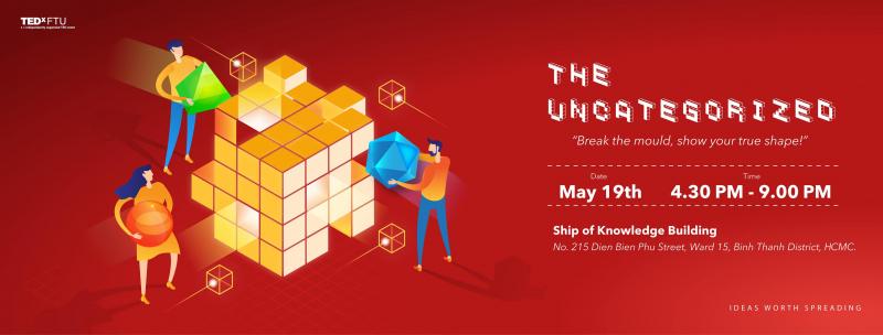 """TEDxFTU mang lại động lực phá bỏ khuôn khổ cho thế hệ trẻ qua chủ đề """"THE UNCATEGORIZED"""""""
