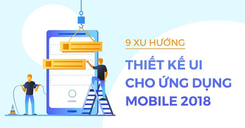 9 xu hướng thiết kế UI cho ứng dụng mobile năm 2018