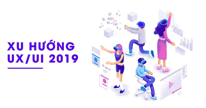 Xu hướng thiết kế UX/UI 2019 (Phần 1)
