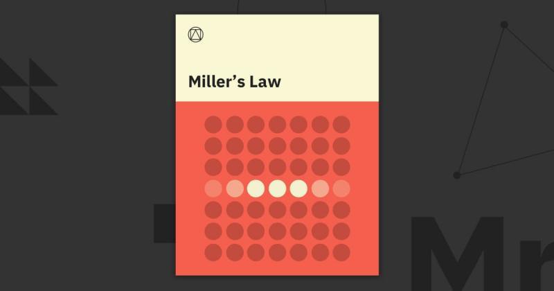 Định luật Miller là gì mà các nhà thiết kế UX/UI nên đặc biệt quan tâm?