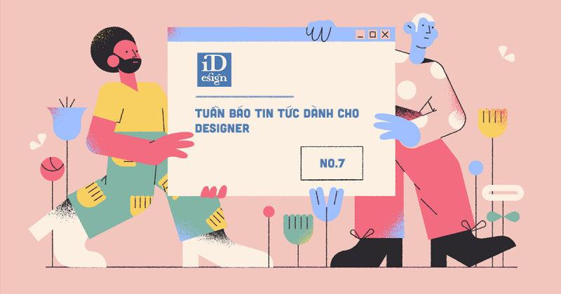 Tuần báo tin tức dành cho designer | Tuần 7