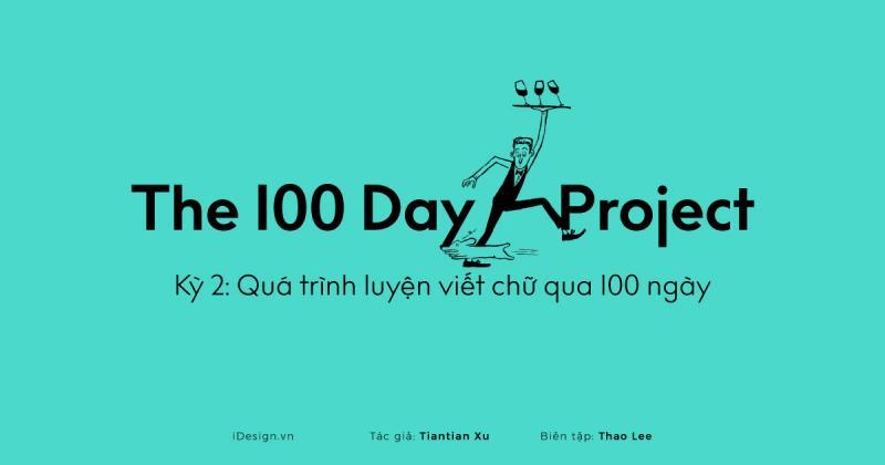 Series The 100 Day Project | Kỳ 2: Quá trình luyện viết chữ qua 100 ngày