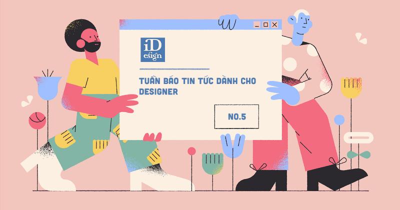 Tuần báo tin tức dành cho designer | Tuần 5