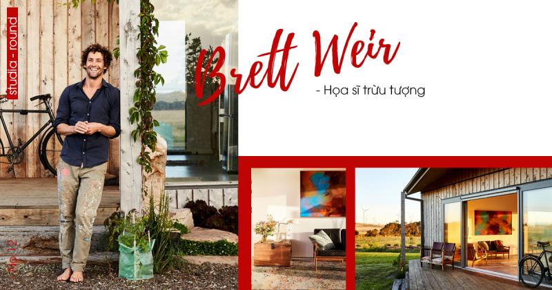 [Studia-round] Kỳ 12 | Brett Weir - họa sĩ trừu tượng với tâm hồn tự tại cùng ngôi nhà gỗ mộc mạc vùng ngoại ô