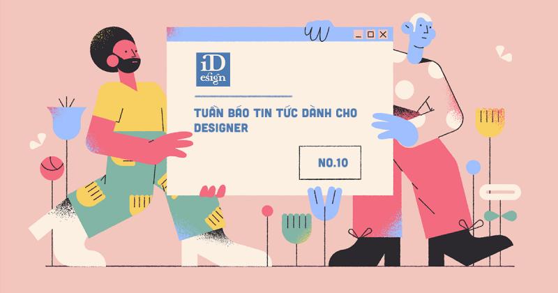 Tuần báo tin tức dành cho designer | Tuần 10