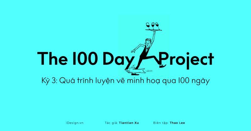 Series The 100 Day Project | Kỳ 3: Hành trình luyện vẽ minh họa qua 100 ngày