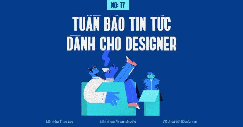 Tuần báo tin tức dành cho designer | Tuần 17