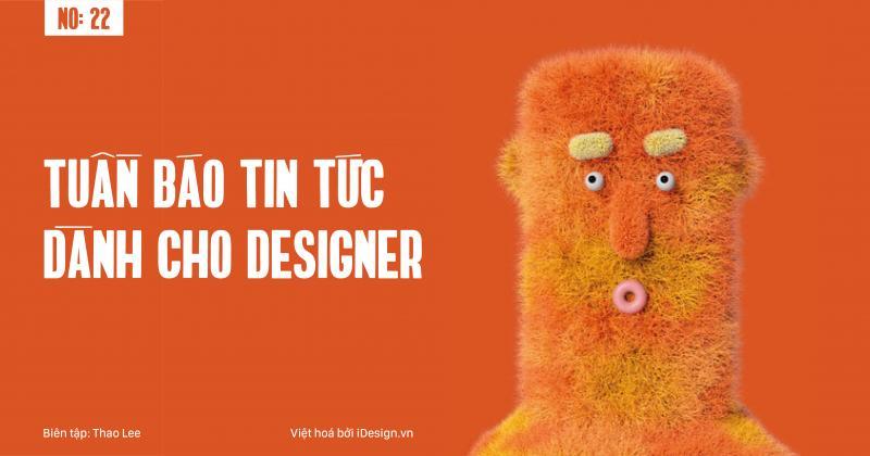 Tuần báo tin tức dành cho designer | Tuần 22