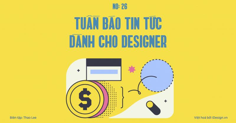 Tuần báo tin tức dành cho designer | Tuần 26