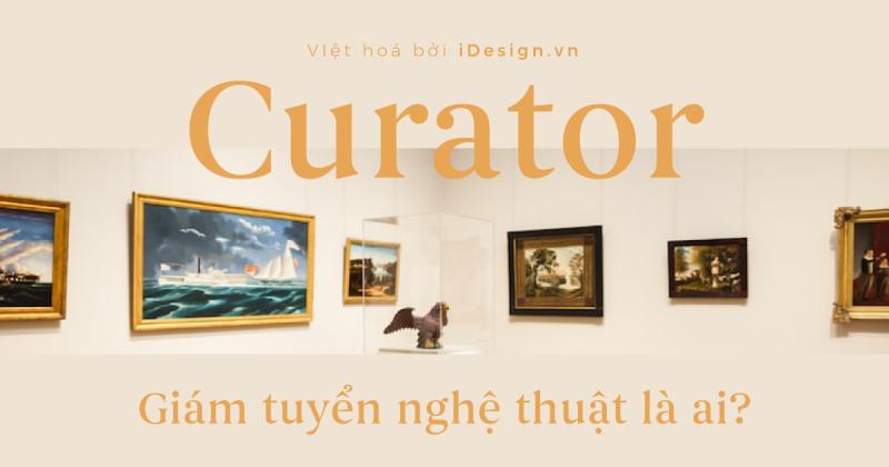 Curator - Giám tuyển nghệ thuật là ai?