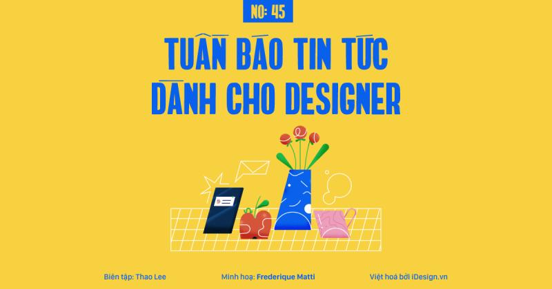 Tuần báo tin tức dành cho designer | Tuần 45