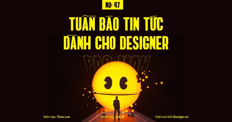 Tuần báo tin tức dành cho designer | Tuần 47
