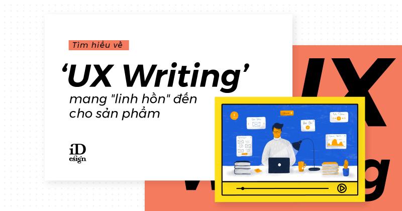 Tìm hiểu về UX Writing - khi ngôn từ súc tích mang 'linh hồn' đến cho thiết kế