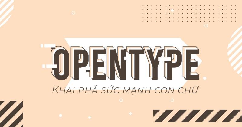 Vận dụng Opentype để khai phá sức mạnh con chữ (Phần 1)