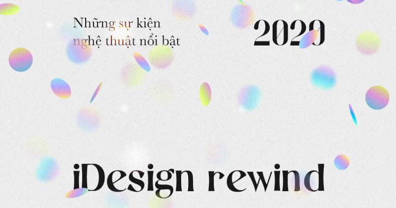 iDesign Rewind 2020: Những sự kiện nghệ thuật nổi bật 2020