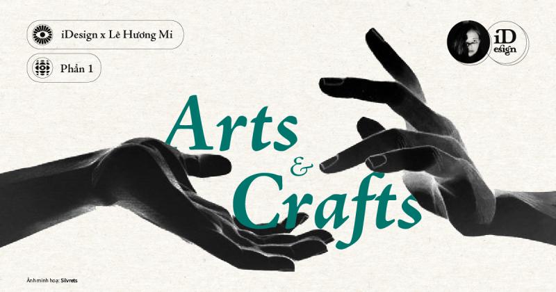 Arts & Crafts (Phần 1): Lược sử trào lưu Nghệ thuật và Thủ công