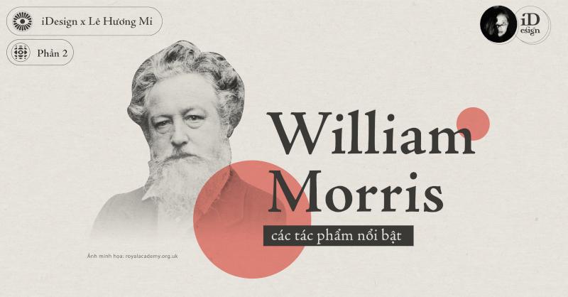 William Morris (Phần 2): Các tác phẩm nổi bật