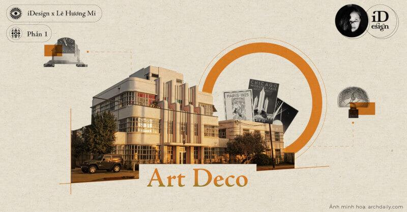 Trào lưu Art Deco (Phần 1): Tóm lược, lịch sử, khái niệm, phong cách, và xu hướng