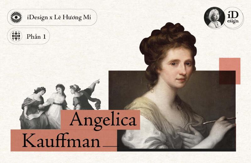 Angelica Kauffman (Phần 1) -  Tóm lược, các thành tựu chính và đoạn đầu tiểu sử