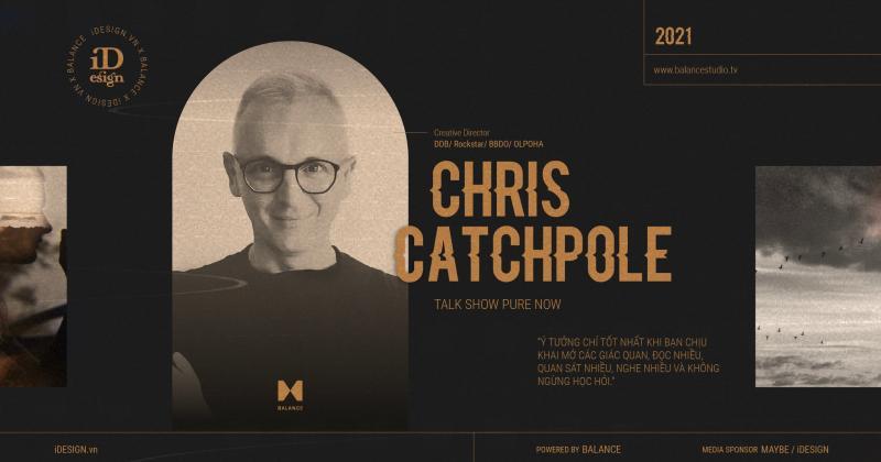 Chris Catchpole - cái tên được xướng danh là 'Phù thủy trong ngành sáng tạo'