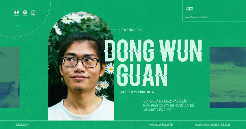 Dong Wun Guan: 'Đừng quá hà khắc rằng bản thân phải có đầy đủ năng lực để làm một việc gì đó.'