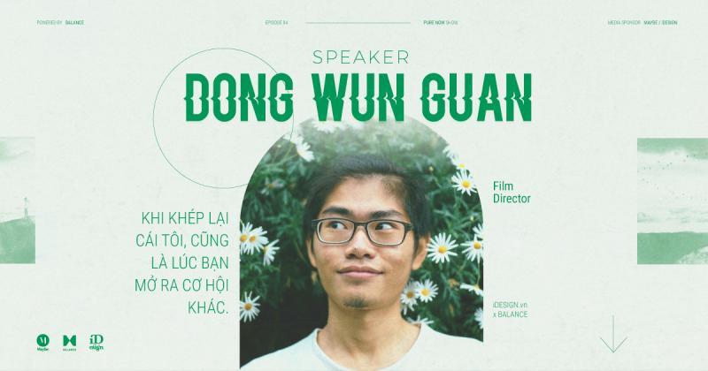 Tập 4 PURE NOW Show: Khi khép lại cái tôi, cũng là lúc bạn mở ra cơ hội khác - Dong Wun Guan.