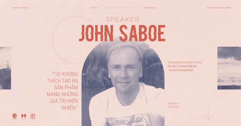 Tập 3 PURE NOW Show: 'Tôi không thích tạo ra sản phẩm mang những giá trị hiển nhiên' - John Saboe