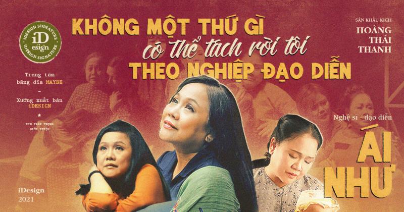 Nghệ sĩ, đạo diễn sân khấu kịch Hoàng Thái Thanh - Ái Như: 'Không một thứ gì có thể tách rời tôi theo nghiệp đạo diễn.'